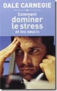 Comment diminuer le stress, de Dale Carnegie