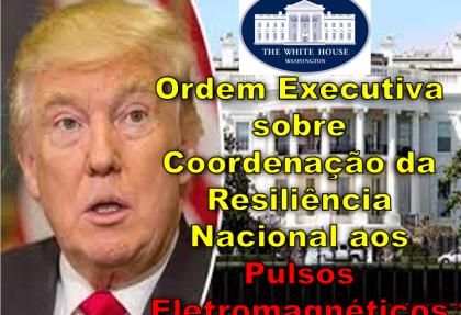 ORDEM EXECUTIVA DA CASA BRANCA – PULSOS ELETROMAGNÉTICOS – GOVERNO TRUMP