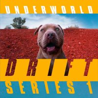 "UNDERWORLD ""DRIFT SERIES 1"""