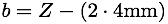b=Z-(2*4mm)