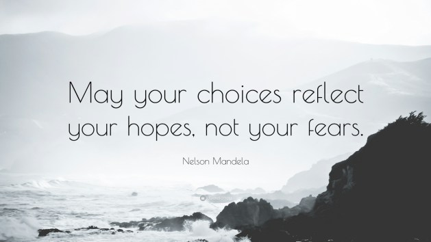 Do your choices reflect your hopes or fears?