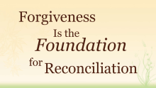 Video Forgiveness Is the Foundation for Reconciliation