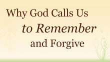 Video Why God Calls Us to Remember and Forgive