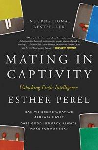 Mating in Captivity: Unlocking Erotic Intelligence, by Esther Perel