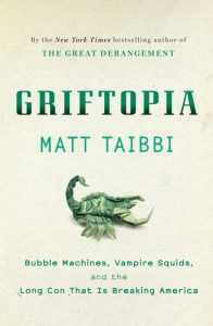 GRIFTOPIA by Matt Taibi