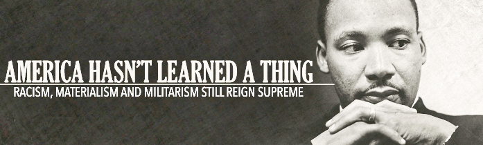 Martin Luther King's giant triplets: Racism, yes, but what about Militarism and Materialism?
