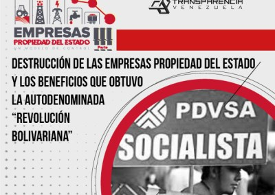 Destrucción de las Empresas Propiedad del Estado  y los beneficios que obtuvo la autodenominada Revolución Bolivariana
