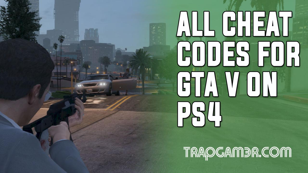 GTA V Cheat Codes For PS4 | Trap Gamer