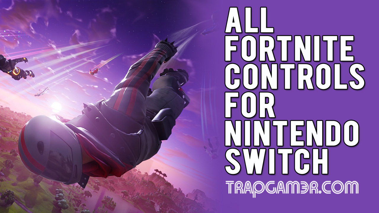 All Controls For Fortnite On Nintendo Switch | Trap Gamer