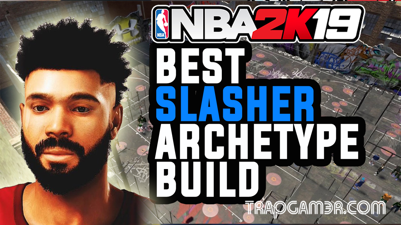 NBA 2K19 5 Best Slasher Archetype Builds | Trap Gamer