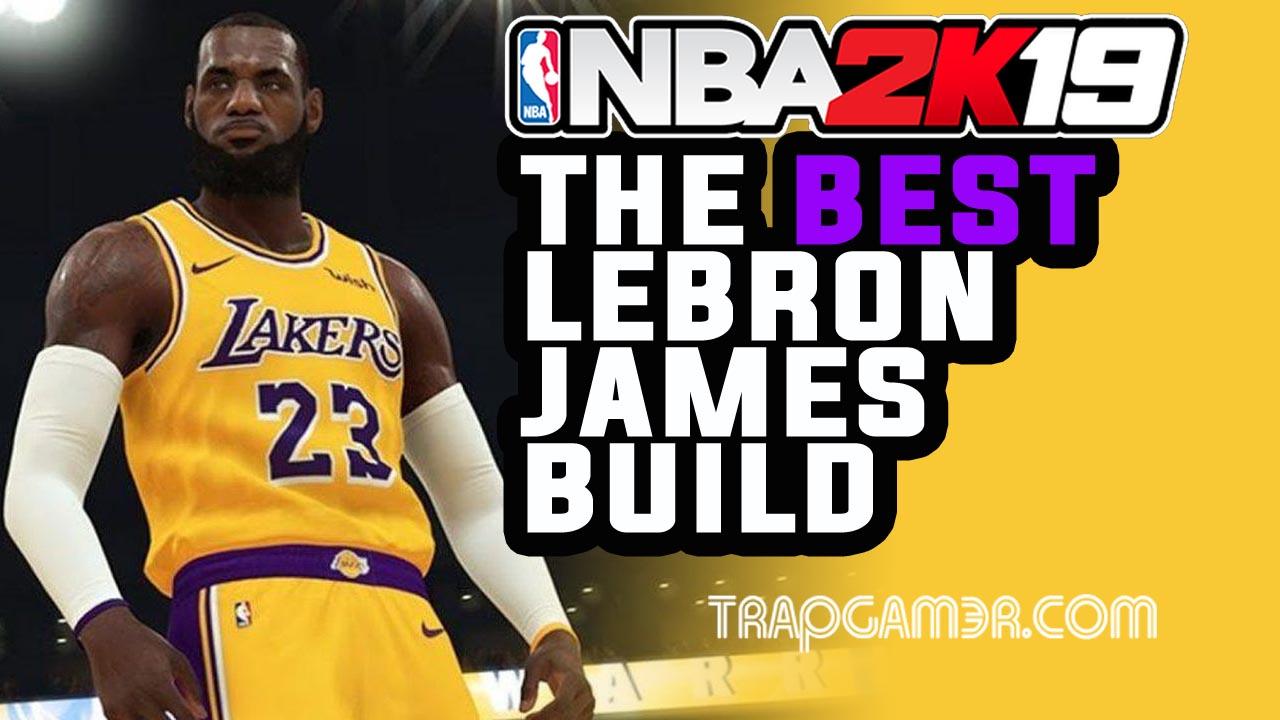 NBA 2K19 LeBron James Build | Trap Gamer