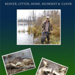 Water Trapping with John Chagnon: Beaver, Otter, Mink, Muskrat & 'Coon