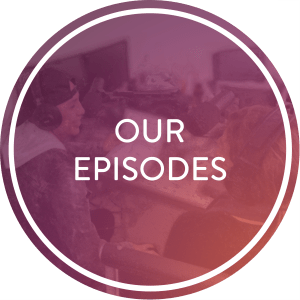 Our Episodes