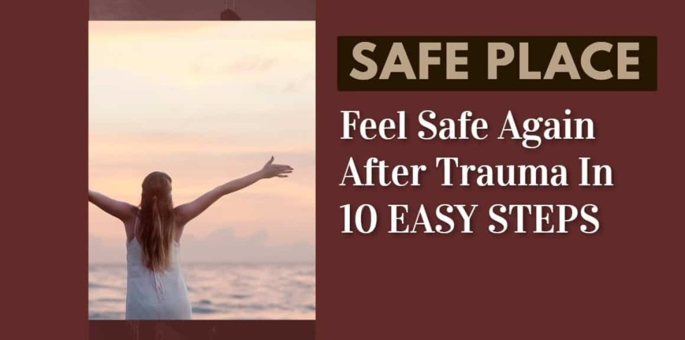 10 Steps To Feeling Safe After Trauma The Safe Place Trick