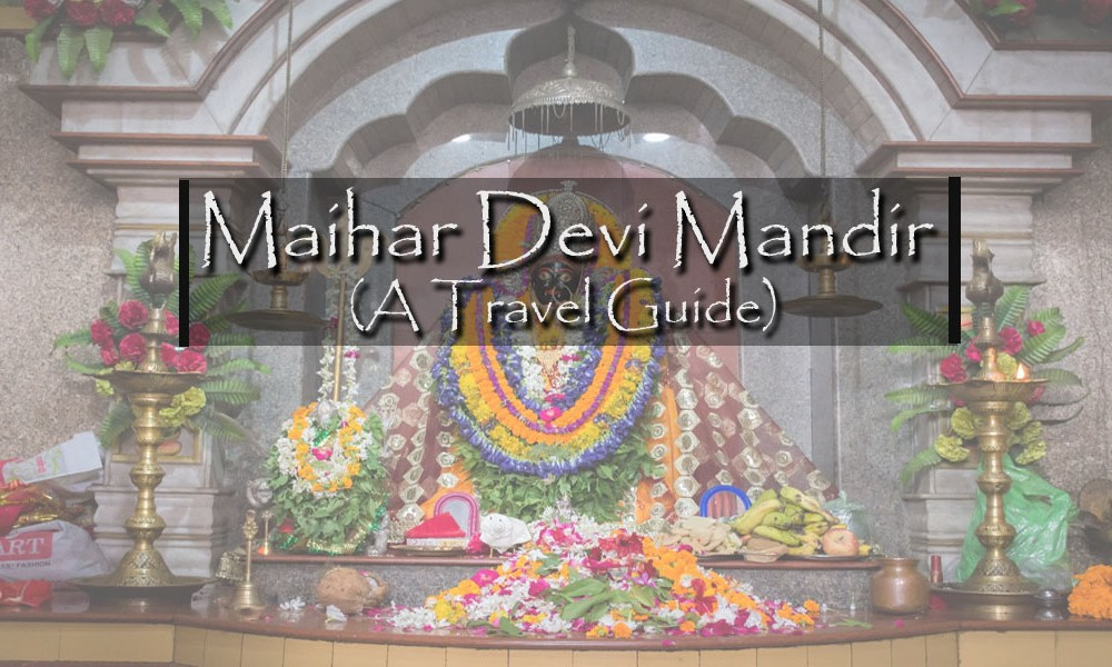Maihar Devi Mandir, A Travel Guide