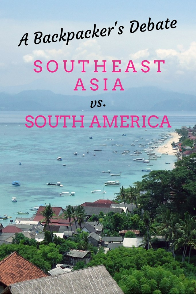 Backpacking Southeast Asia vs. South America - Travel Lush