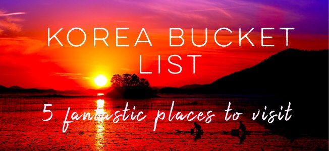 Korea Bucket List: 5 Fantastic Places to Visit