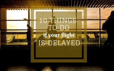 10 things to do if your flight is delayed