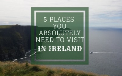 5 places you absolutely need to visit in Ireland