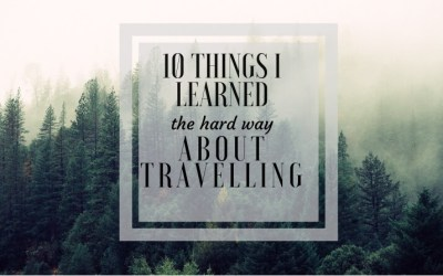 10 things I learned the hard way about travelling