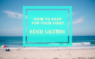 How to pack for your first beach vacation