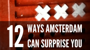 12 Ways Amsterdam Can Surprise You | Travel | Surprise | Red Light District | Marijuana | Bikes | XXX