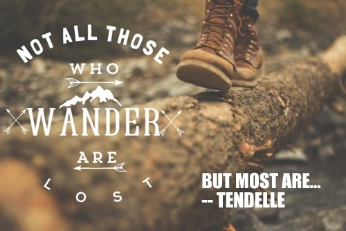 Not All Those Who Wander Are Lost But Most Are Travel à La Tendelle