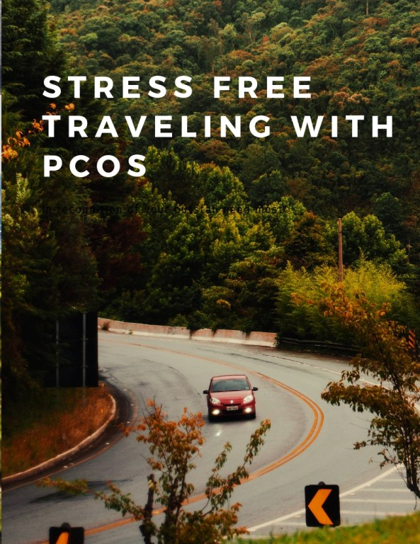 Stress free Traveling with PCOS.  Traveling tips and must carry things if you have PCOS.