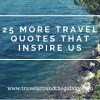 25 More Travel Quotes that Inspire Us