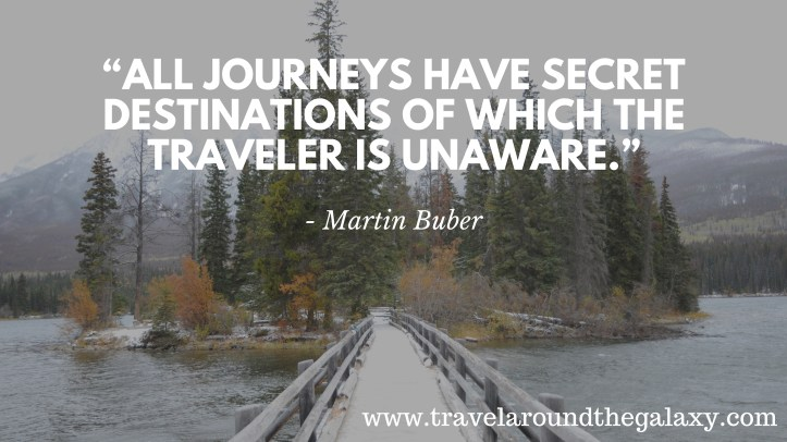 """""""All journeys have secret destinations of which the traveler is unaware."""" -Martin Buber"""