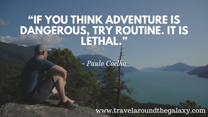 """""""If you think adventure is dangerous, try routine. It is lethal."""""""