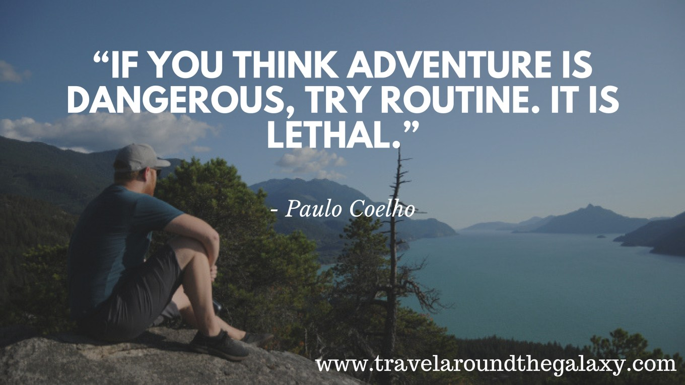 """If you think adventure is dangerous, try routine. It is lethal."""