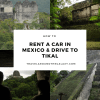How to rent a car in Mexico and drive it to Tikal