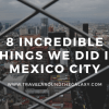 8 Incredible Things we did in Mexico City