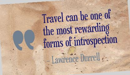 Travel can be one of the most rewarding forms of introspection ~ Lawrence Durrell