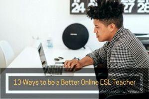 13 Ways to be a Better Online ESL Teacher
