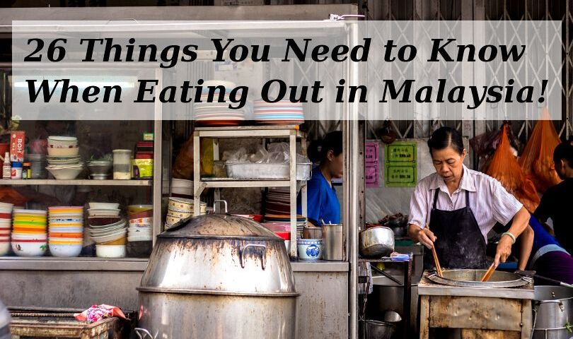 26 Things You Need to Know When Eating Out in Malaysia
