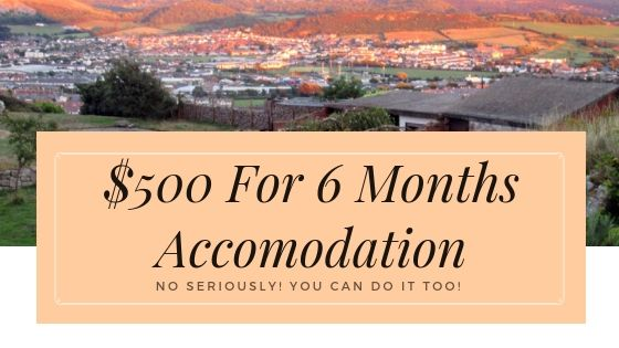 $500 for 6 Months Accomodation, No Seriously You Can Do It Too!