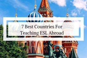 7 Best Countries For Teaching ESL Abroad. Find out the top spots where you should teach English abroad and why!