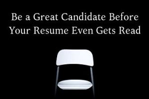 Be a Great Candidate Before Your Resume Even Gets Read