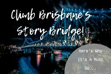 Climb Brisbanes Story Bridge. Here's Why It's a Must Do