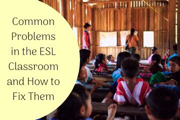 Common Problems in the ESL Classroom and How to Fix Them