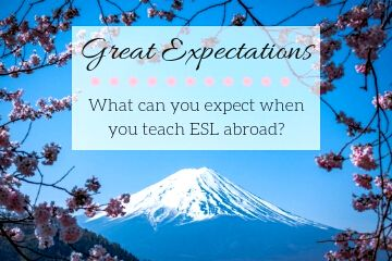 Great Expectations - What Can You Expect When You Teach ESL Abroad