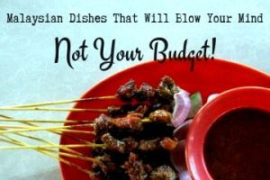 Malaysian Dishes That Will Blow Your Mind, Not Your Budget!