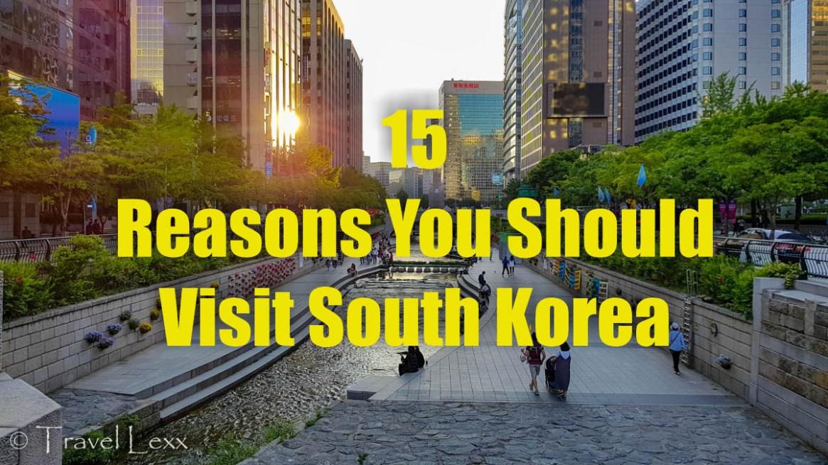 15 Reasons You Should Visit South Korea