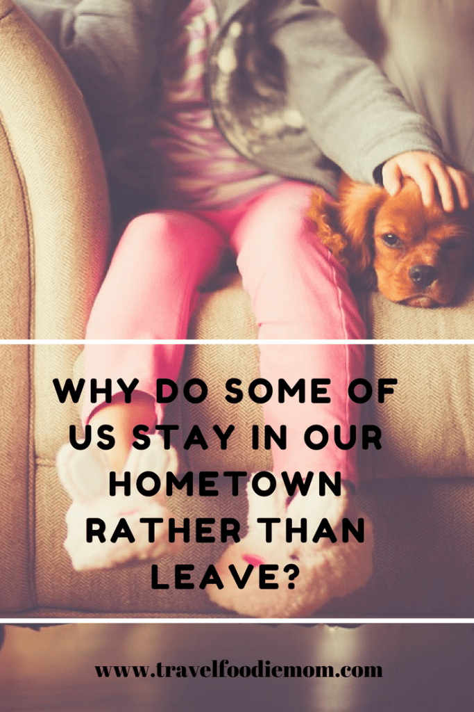 Why Do Some Of Us Stay In Our Hometown Rather Than Leave?