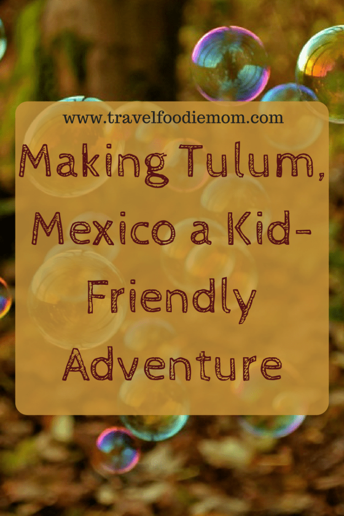 Making Tulum, Mexico a Kid-Friendly Adventure