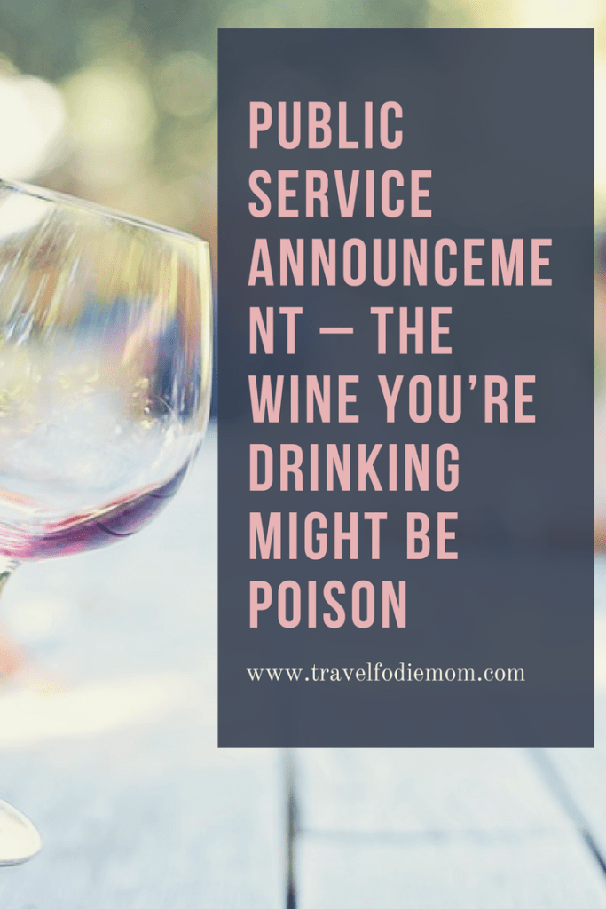 Public Service Announcement – The Wine You're Drinking Might Be Poison