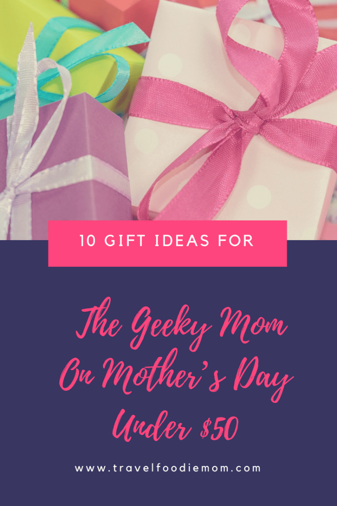 10 Gift Ideas For The Geeky Mom On Mother's Day Under $50