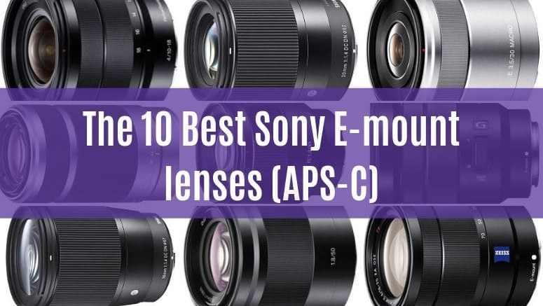 Best e-mount lenses for sony mirrorless aps-c